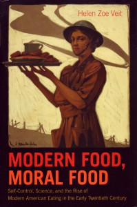 Book Cover Modern Food, Moral Food: Self-Control, Science, and the Rise of Modern American Eating in the Early Twentieth Century by Helen Zoe Veit