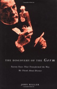 Book Cover The discovery of the Germ: twenty years that transformed the way we think about disease