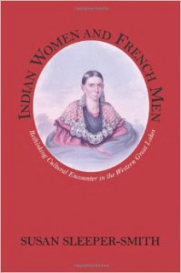 Book Cover Indian Women and French Men: Rethinking Cultural Encounter in the Western Great Lakes by Susan Sleeper-Smith