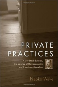 Book Cover Private Practices: Harry Stack Sullivan, the Science of Homosexuality, and American Liberalism by Naoko Wake