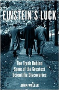 Book Cover Einstein's Luck: the truth behind some of the greatest scientific discoveries