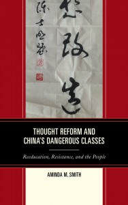 Book Cover Thought Reform and China's Dangerous Classes: Reeducation, Resistance, and the People by Aminda Smith