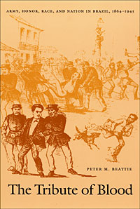 Book Cover The Tribute of Blood: Army, Honor, Race and the nation in Brazil, 1864-1945