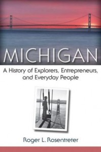 Book Cover Michigan: A History of Explorers, Entrepreneurs, and Everyday People by Roger Rosentreter