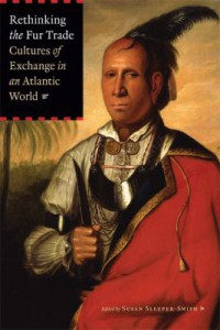 Book Cover Rethinking the Fur Trade Cultures of Exchange in an Atlantic World