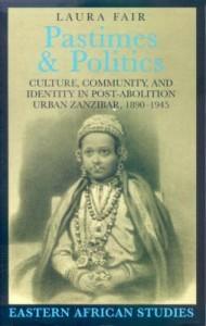 Book Cover Pastimes and Politics: Culture, Community and Identity in Post-Abolition Urban Zanzibar 1890-1945