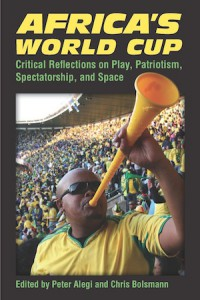 Book Cover Africa's World Cup: Critical Reflections on play, patriotism, spectatorship, and space