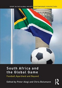Book Cover South Africa and the Global Game: Football Apartheid and beyond